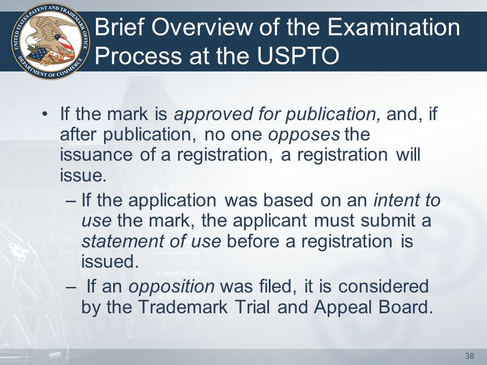 37 Brief Overview of the Examination Process at the USPTO The application is received and processed.