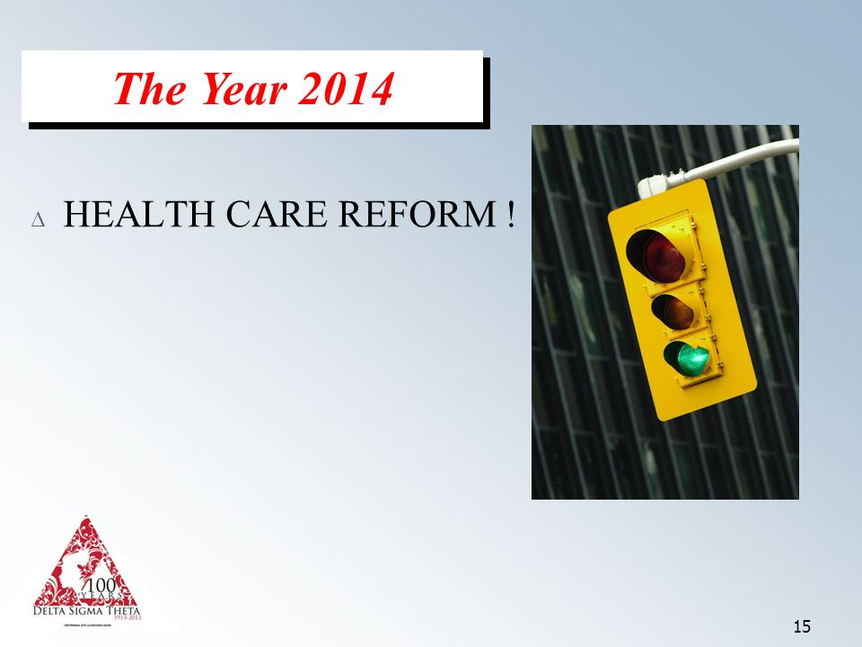 15 Δ HEALTH CARE REFORM ! The Year 2014