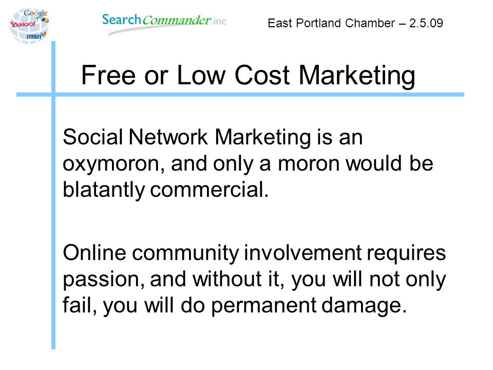 Free or Low Cost Marketing Social Network Marketing is an oxymoron, and only a moron would be blatantly commercial.