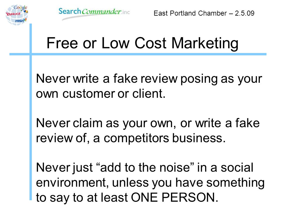 Free or Low Cost Marketing Never write a fake review posing as your own customer or client.