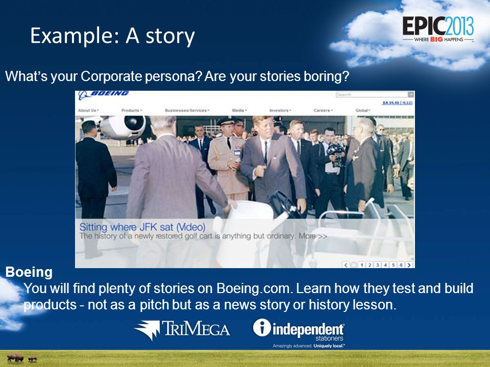 Example: A story Whats your Corporate persona. Are your stories boring.