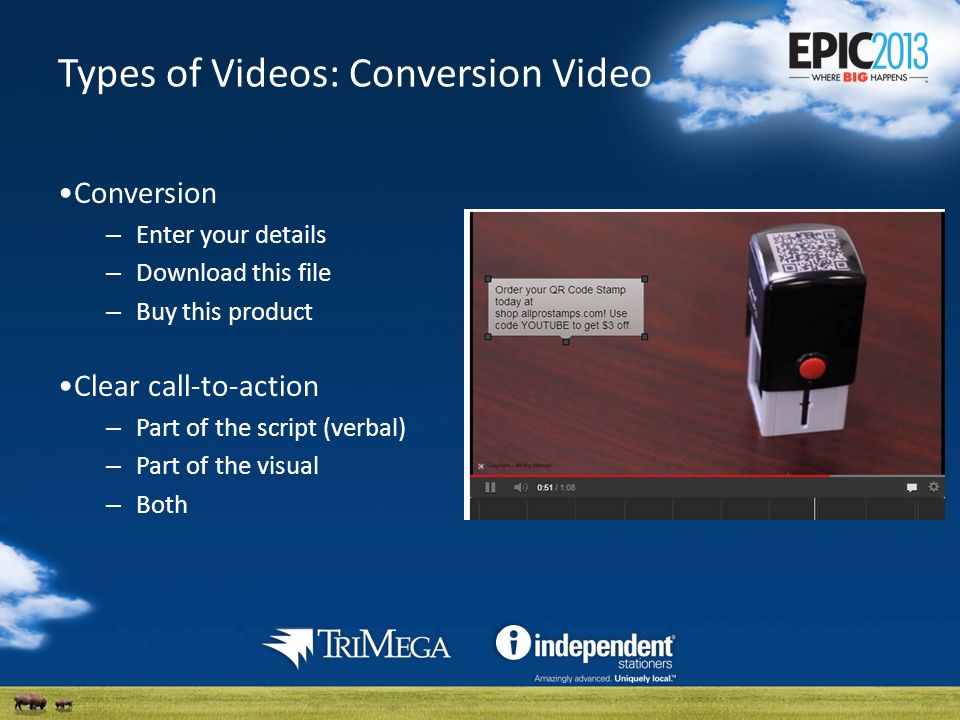 Types of Videos: Conversion Video Conversion – Enter your details – Download this file – Buy this product Clear call-to-action – Part of the script (verbal) – Part of the visual – Both