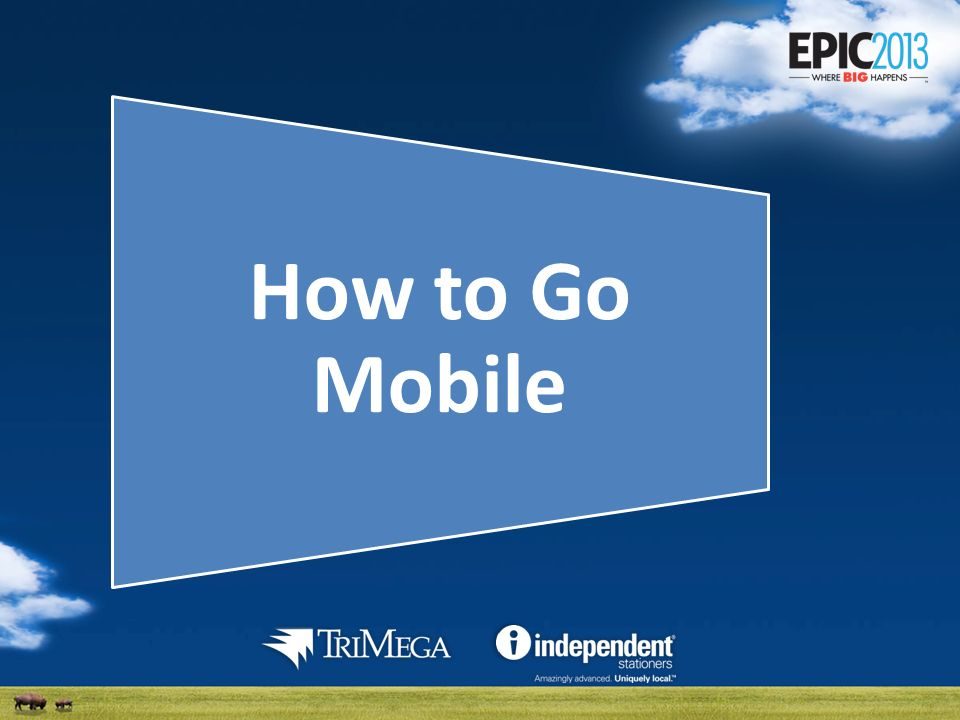 How to Go Mobile