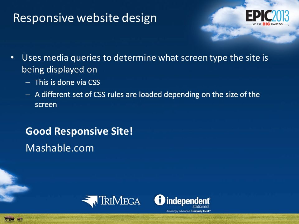 Responsive website design Uses media queries to determine what screen type the site is being displayed on – This is done via CSS – A different set of CSS rules are loaded depending on the size of the screen Good Responsive Site.