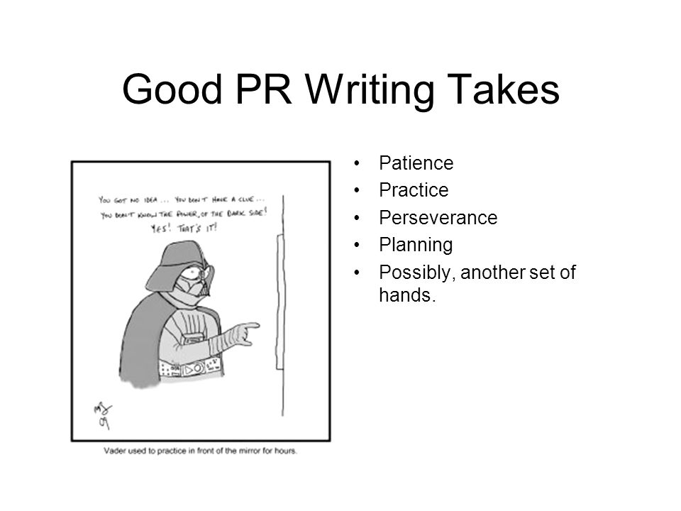 Good PR Writing Takes Patience Practice Perseverance Planning Possibly, another set of hands.