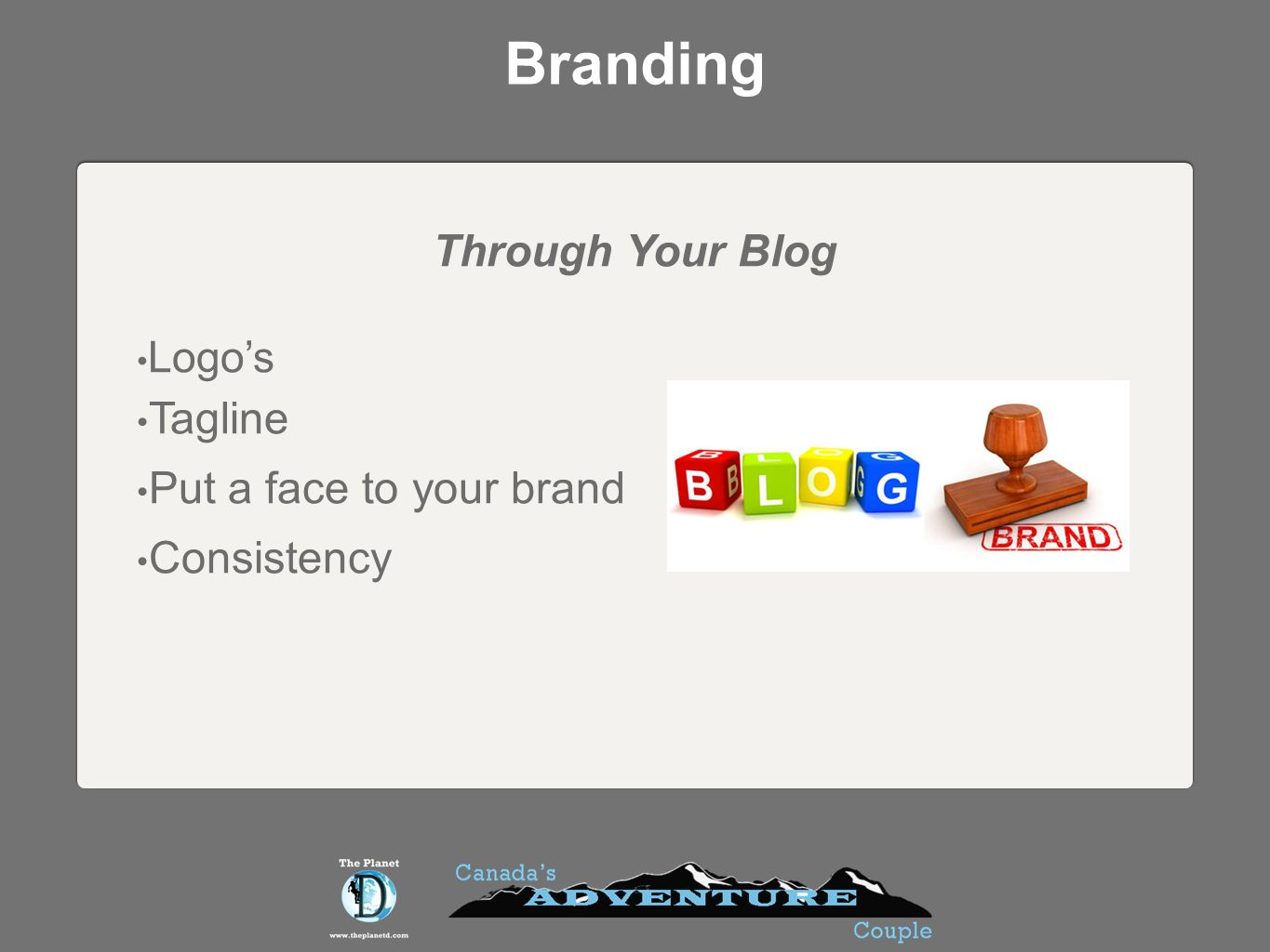 Branding Through Your Blog Logos Tagline Put a face to your brand Consistency
