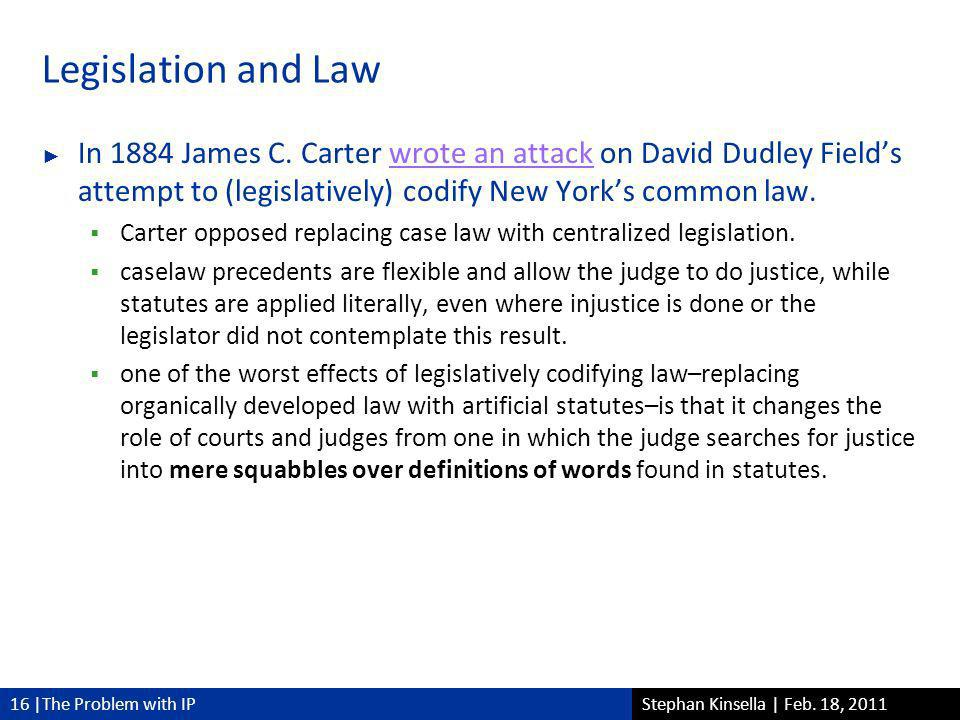 16 |The Problem with IPStephan Kinsella | Feb. 18, 2011 Legislation and Law In 1884 James C.