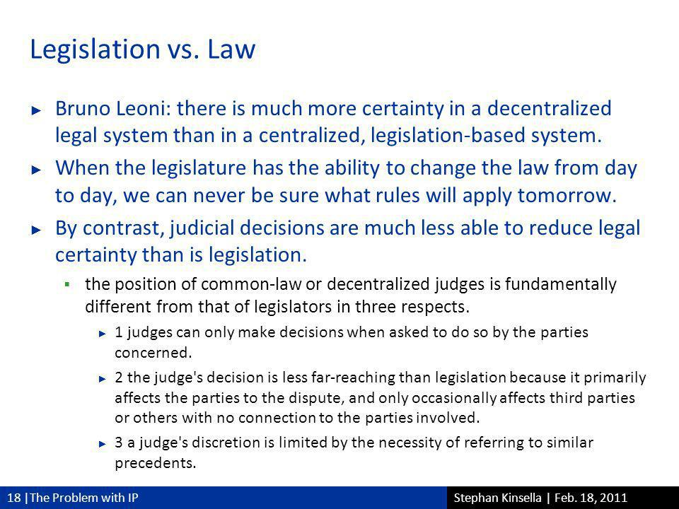 18 |The Problem with IPStephan Kinsella | Feb. 18, 2011 Legislation vs.