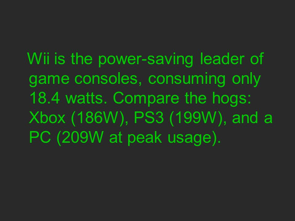 Wii is the power-saving leader of game consoles, consuming only 18.4 watts.