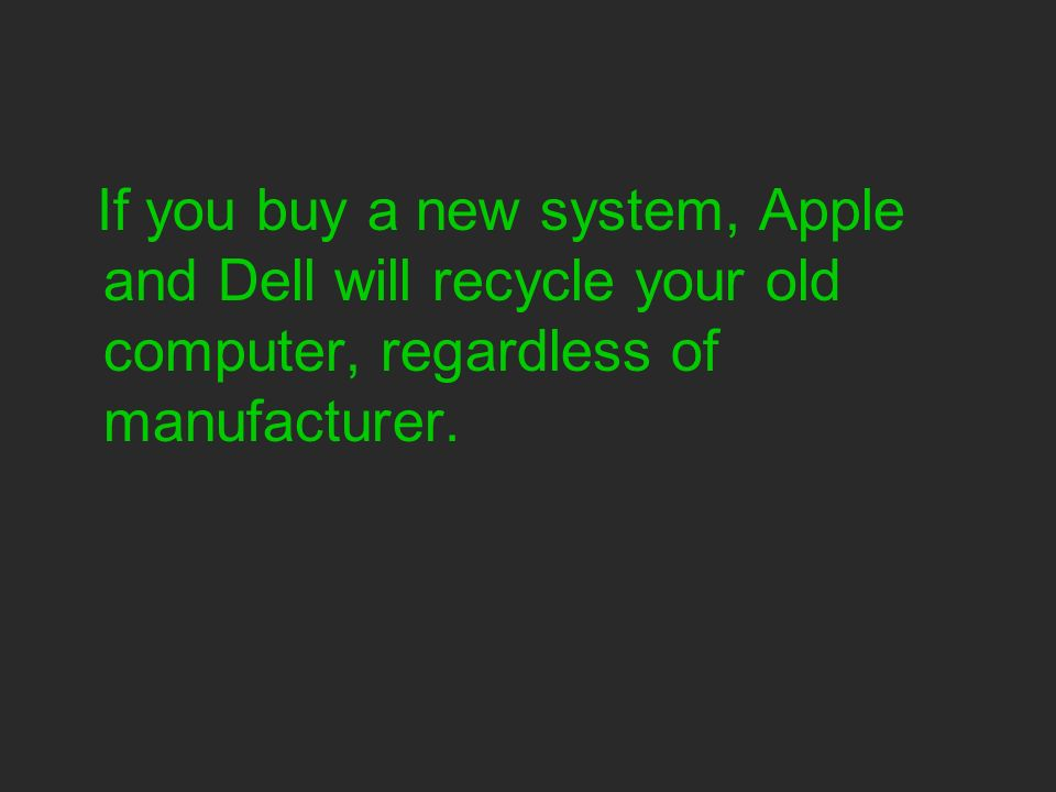 If you buy a new system, Apple and Dell will recycle your old computer, regardless of manufacturer.
