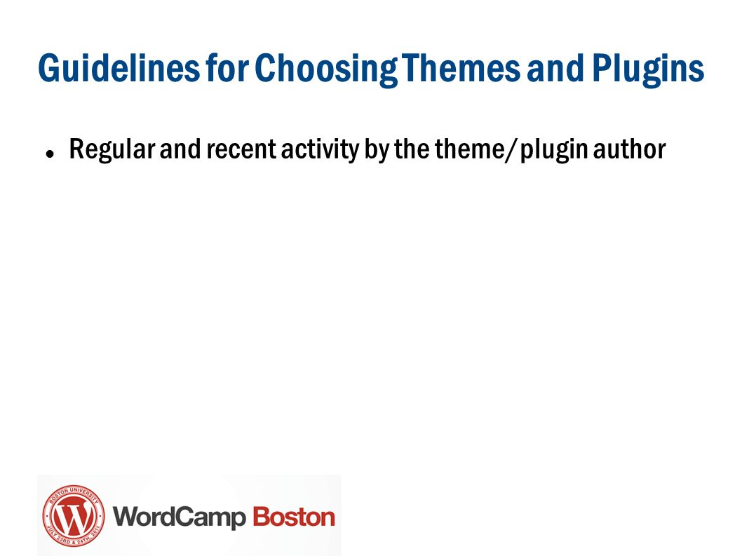 Guidelines for Choosing Themes and Plugins Regular and recent activity by the theme/plugin author