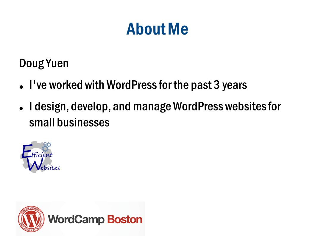 About Me Doug Yuen I ve worked with WordPress for the past 3 years I design, develop, and manage WordPress websites for small businesses