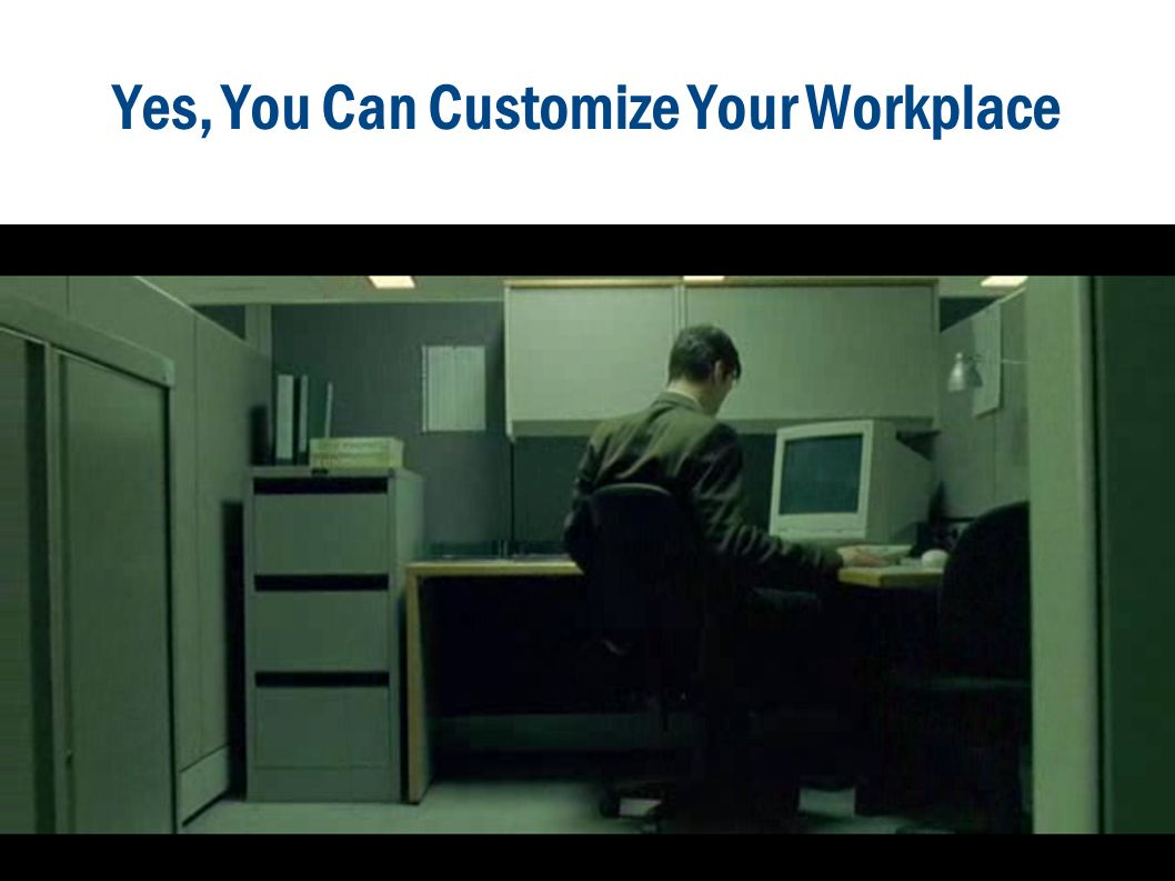Yes, You Can Customize Your Workplace