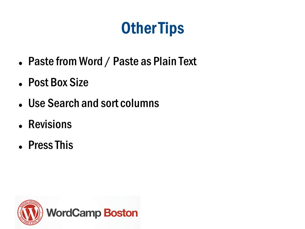Other Tips Paste from Word / Paste as Plain Text Post Box Size Use Search and sort columns Revisions Press This
