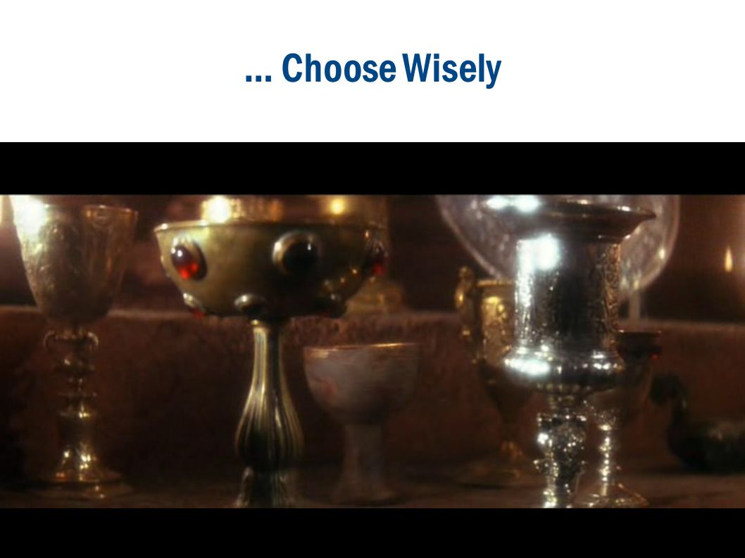 … Choose Wisely