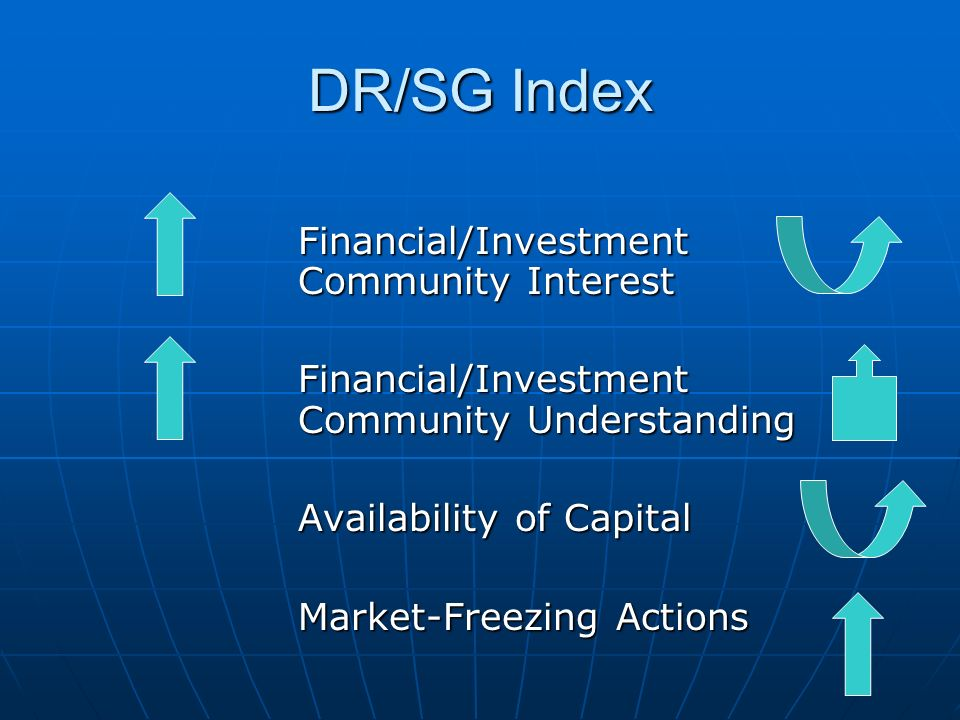 DR/SG Index Financial/Investment Community Interest Financial/Investment Community Understanding Availability of Capital Market-Freezing Actions
