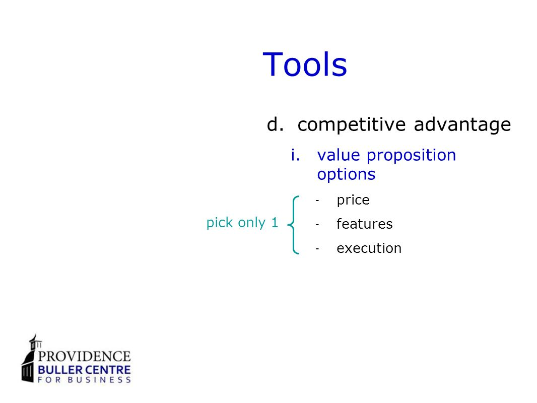 Tools d.competitive advantage i.value proposition options price features execution pick only 1