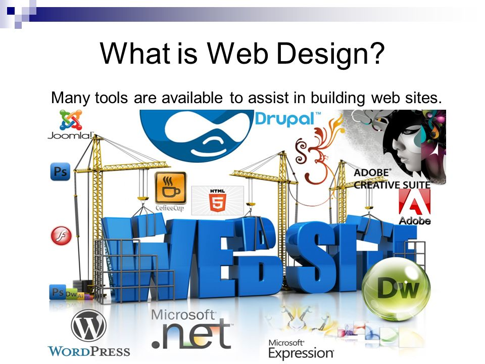 What is Web Design Many tools are available to assist in building web sites.