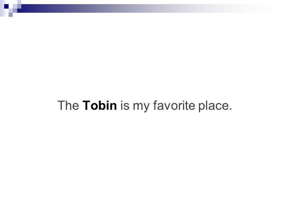 The Tobin is my favorite place.