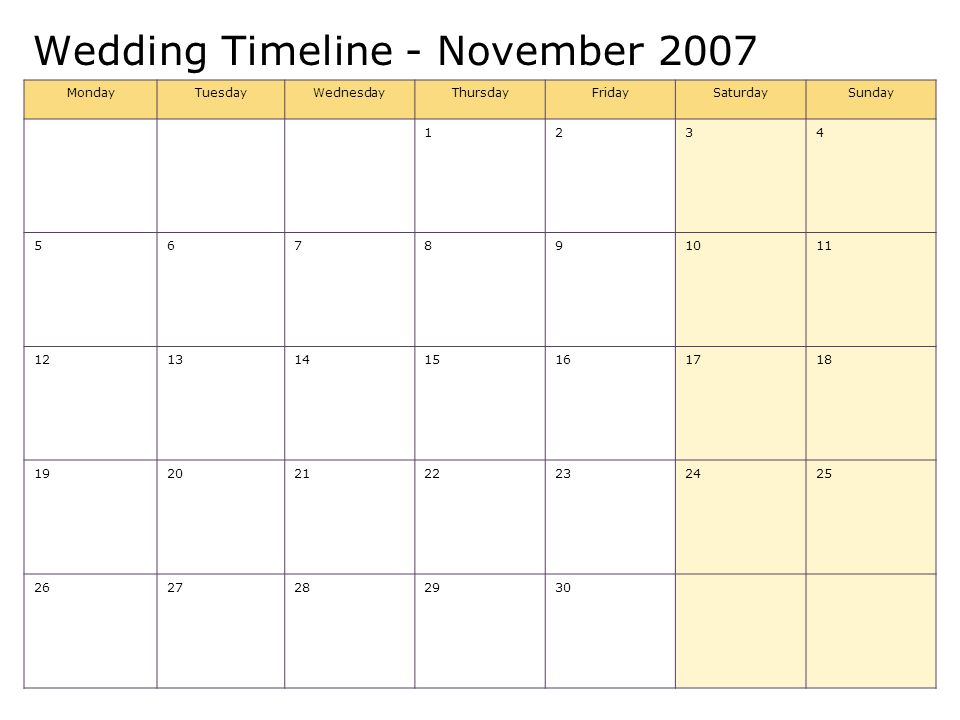 Wedding Timeline - November 2007 MondayTuesdayWednesdayThursdayFridaySaturdaySunday