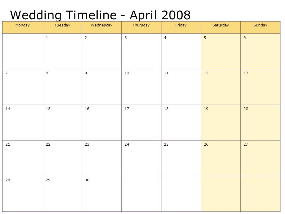 Wedding Timeline - April 2008 MondayTuesdayWednesdayThursdayFridaySaturdaySunday