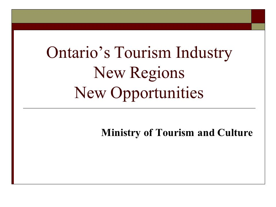 Ontarios Tourism Industry New Regions New Opportunities Ministry of Tourism and Culture