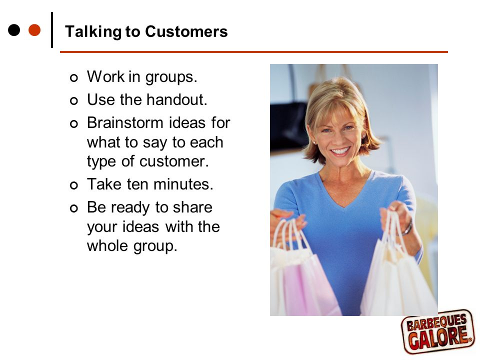 Talking to Customers Work in groups. Use the handout.