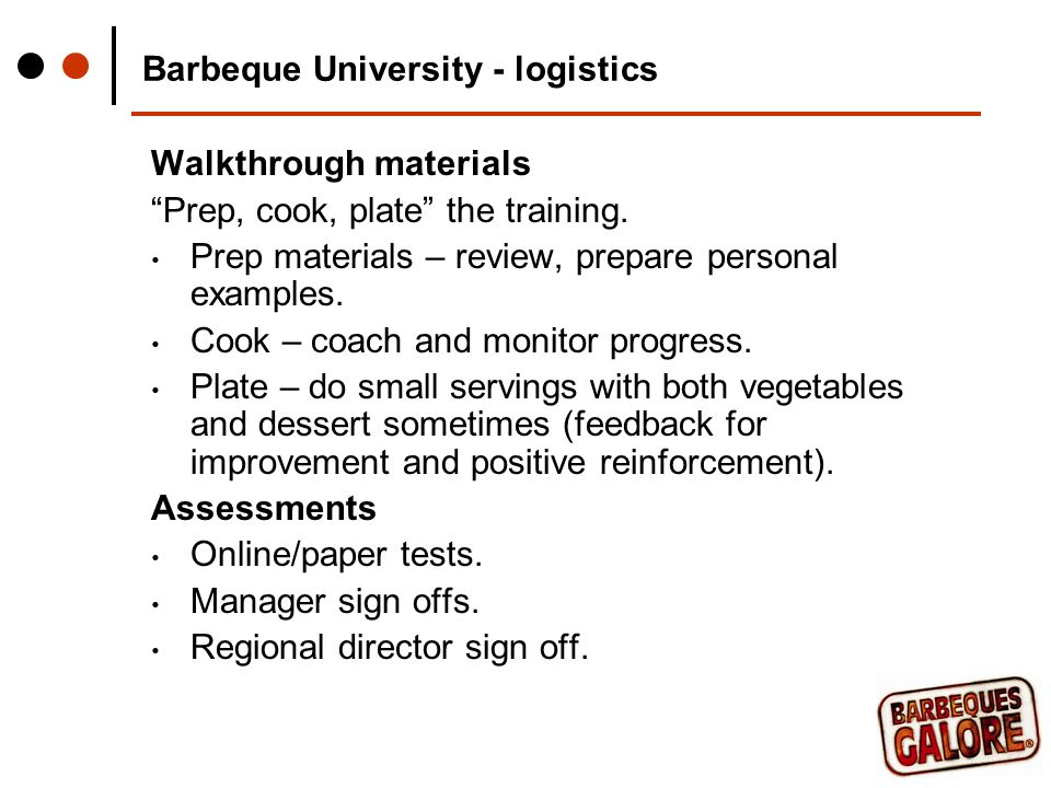 Barbeque University - logistics Walkthrough materials Prep, cook, plate the training.