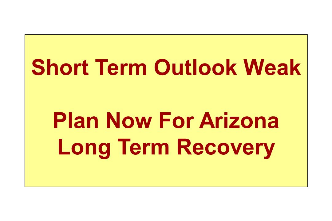 Short Term Outlook Weak Plan Now For Arizona Long Term Recovery