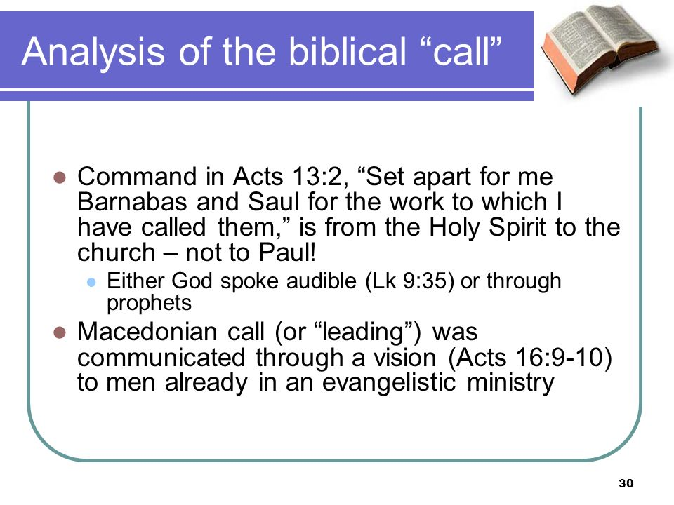 Analysis of the biblical call Command in Acts 13:2, Set apart for me Barnabas and Saul for the work to which I have called them, is from the Holy Spirit to the church – not to Paul.