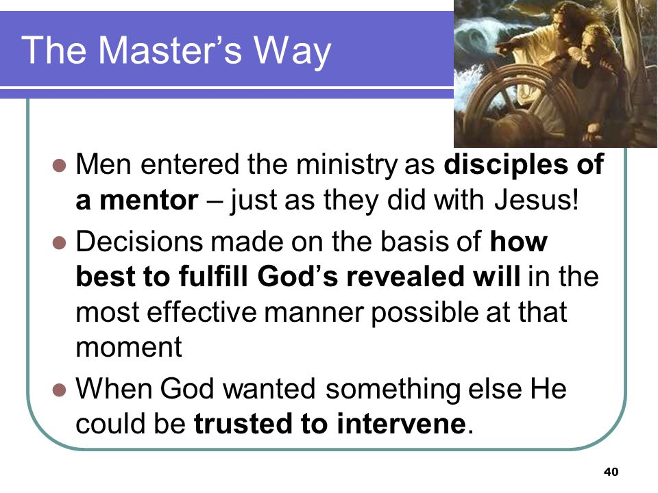 The Masters Way Men entered the ministry as disciples of a mentor – just as they did with Jesus.