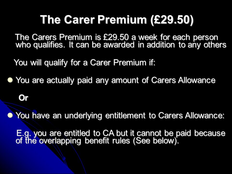 NOTES: Only one CA allowed per disabled person Only one CA allowed per disabled person Can get CA and DLA / AA as claimant Can get CA and DLA / AA as claimant Always get the carer to put in a Carers Allowance claim within three months of any DLA or AA award as backdating is normally limited to three months, except when first awarded DLA or AA or increasing DLA or AA then full backdating is allowed as long as the Carers Allowance is put in within three months of the new award Always get the carer to put in a Carers Allowance claim within three months of any DLA or AA award as backdating is normally limited to three months, except when first awarded DLA or AA or increasing DLA or AA then full backdating is allowed as long as the Carers Allowance is put in within three months of the new award If Carers Allowance is PAID, the disabled person will lose any Severe Disability Premium (SDP) paid or included in any other Means tested benefit calculations If Carers Allowance is PAID, the disabled person will lose any Severe Disability Premium (SDP) paid or included in any other Means tested benefit calculations Any backdated Carers Allowance award does not effect any SDP previously included or paid in the disabled persons Income Support, IB(JSA), IB (ESA), Pension Credit, Housing, Council Tax Benefit or any other means tested calculations.