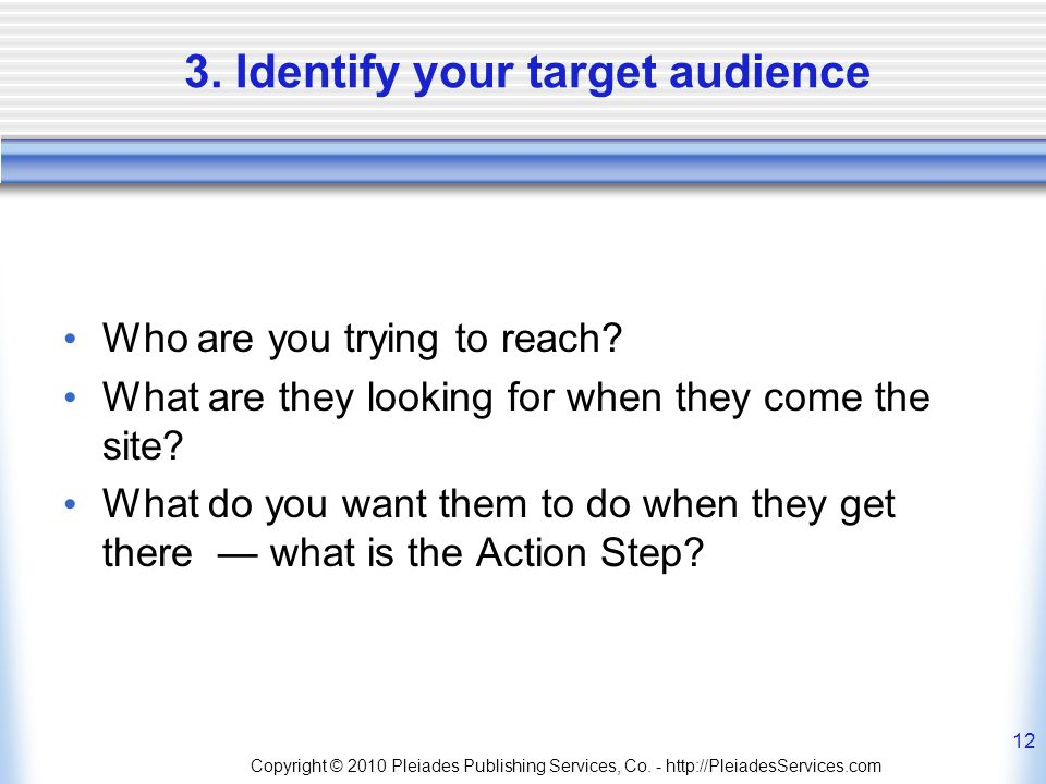3. Identify your target audience Who are you trying to reach.