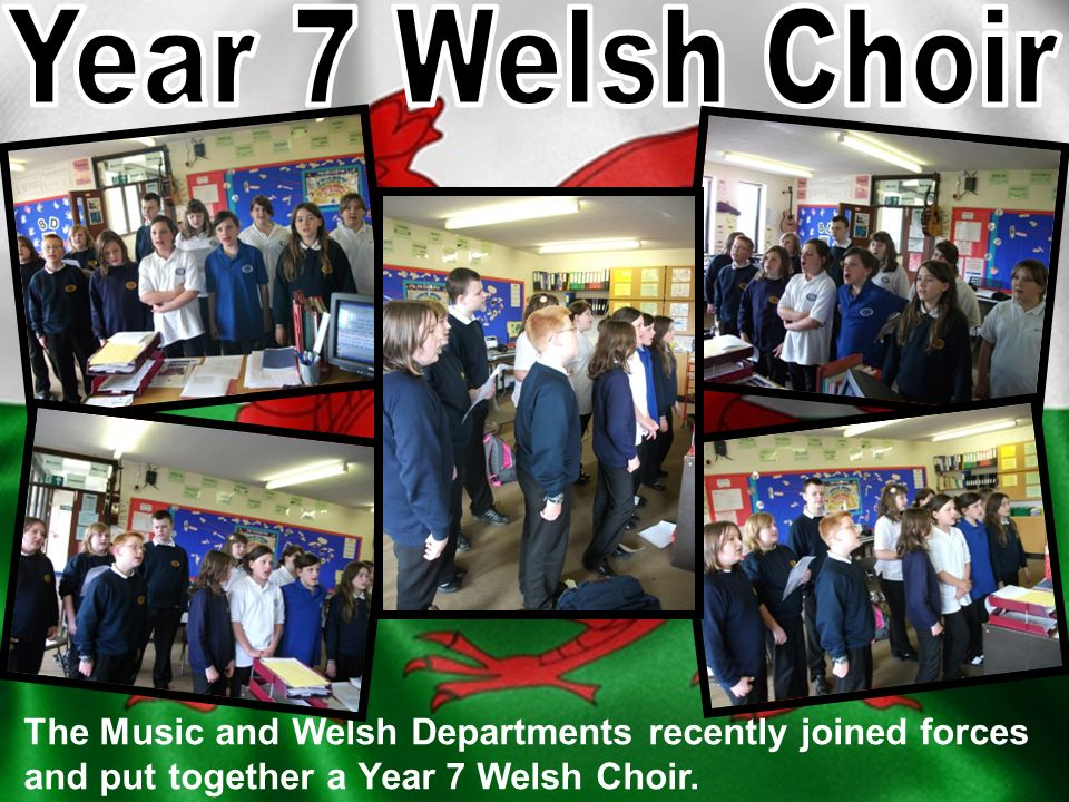 The Music and Welsh Departments recently joined forces and put together a Year 7 Welsh Choir.