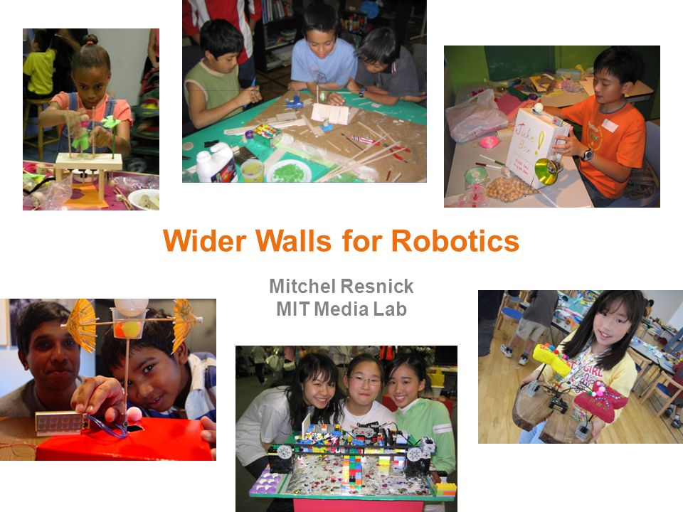 Wider Walls for Robotics Mitchel Resnick MIT Media Lab