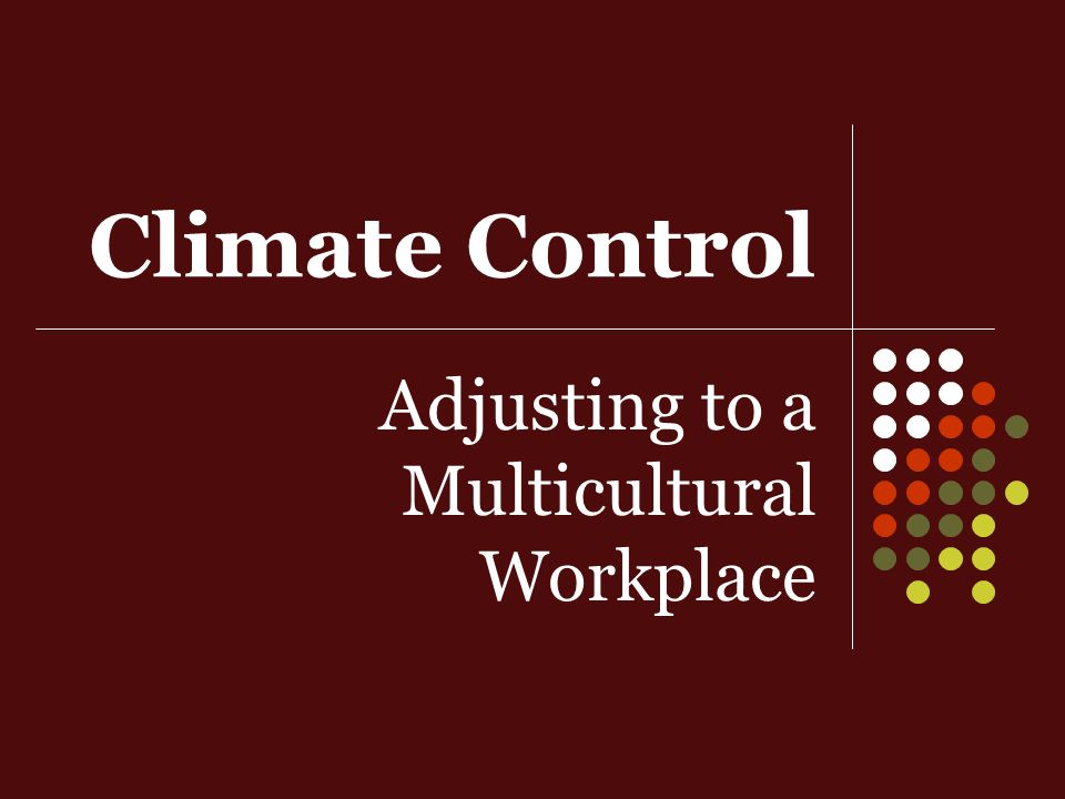 Climate Control Adjusting to a Multicultural Workplace