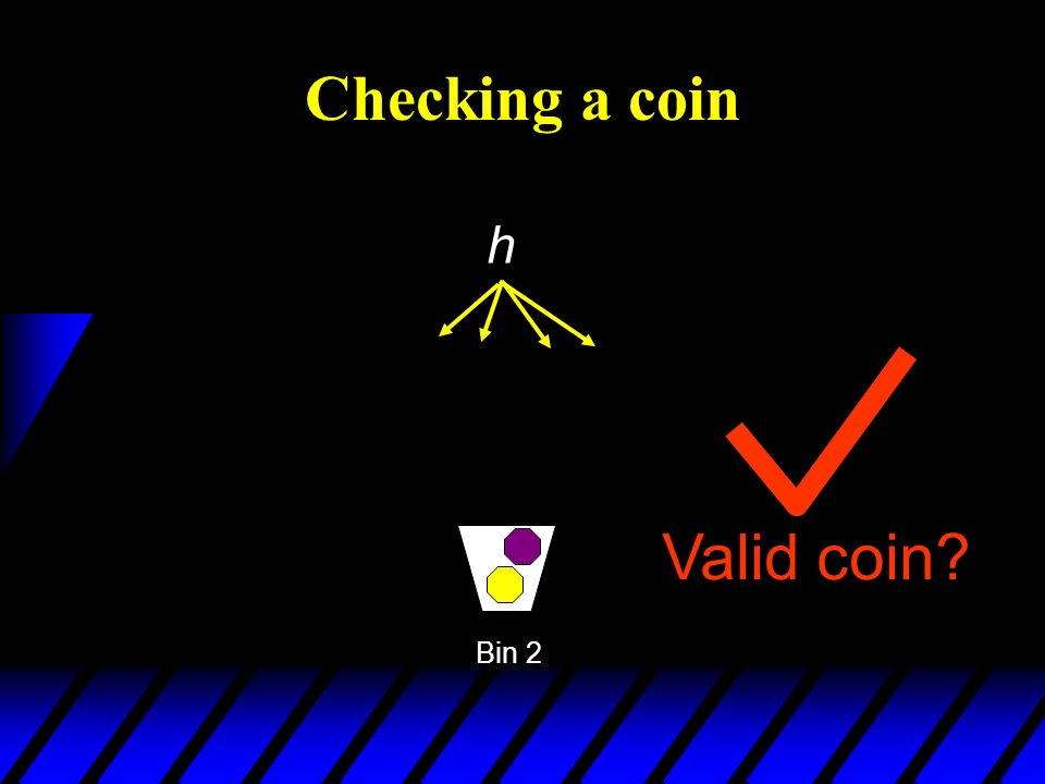 Checking a coin Bin 2 h Valid coin