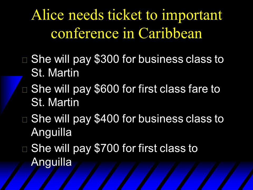 Alice needs ticket to important conference in Caribbean u She will pay $300 for business class to St.
