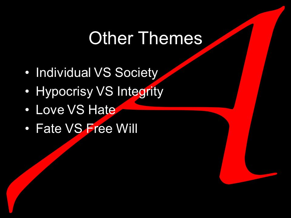 Other Themes Individual VS Society Hypocrisy VS Integrity Love VS Hate Fate VS Free Will