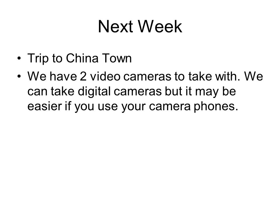 Next Week Trip to China Town We have 2 video cameras to take with.