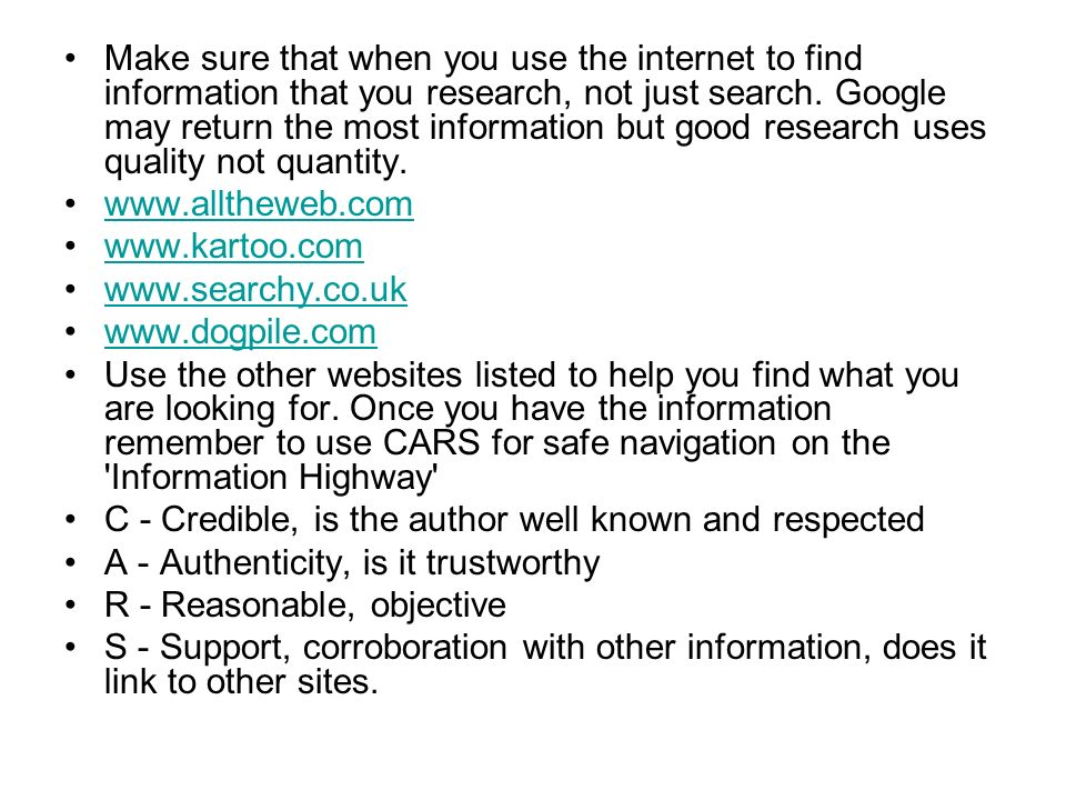 Make sure that when you use the internet to find information that you research, not just search.