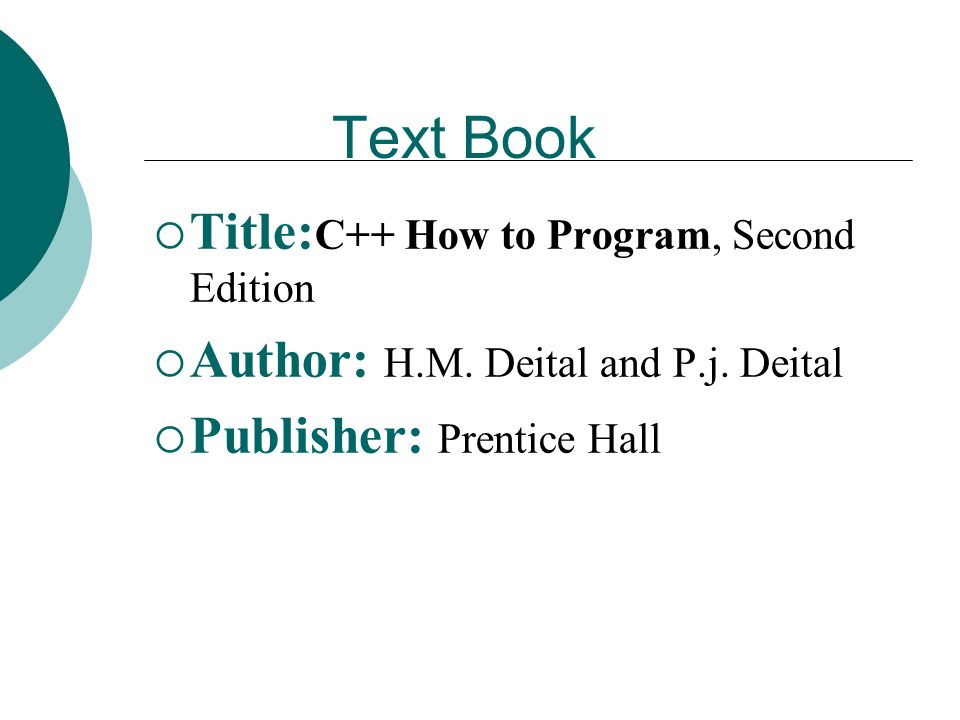 Text Book Title: C++ How to Program, Second Edition Author: H.M.