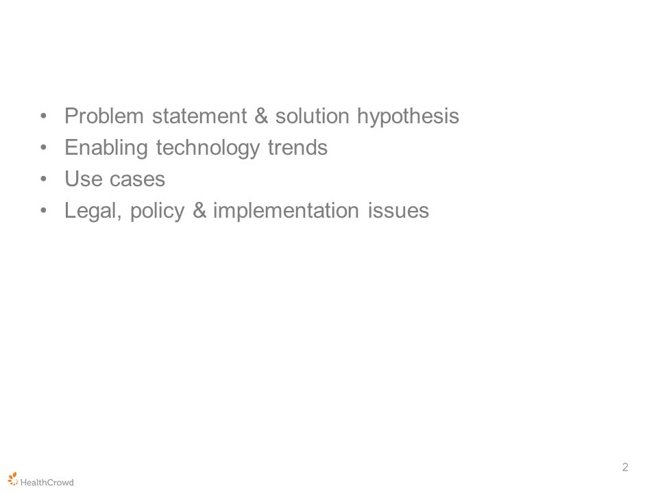 Problem statement & solution hypothesis Enabling technology trends Use cases Legal, policy & implementation issues 2