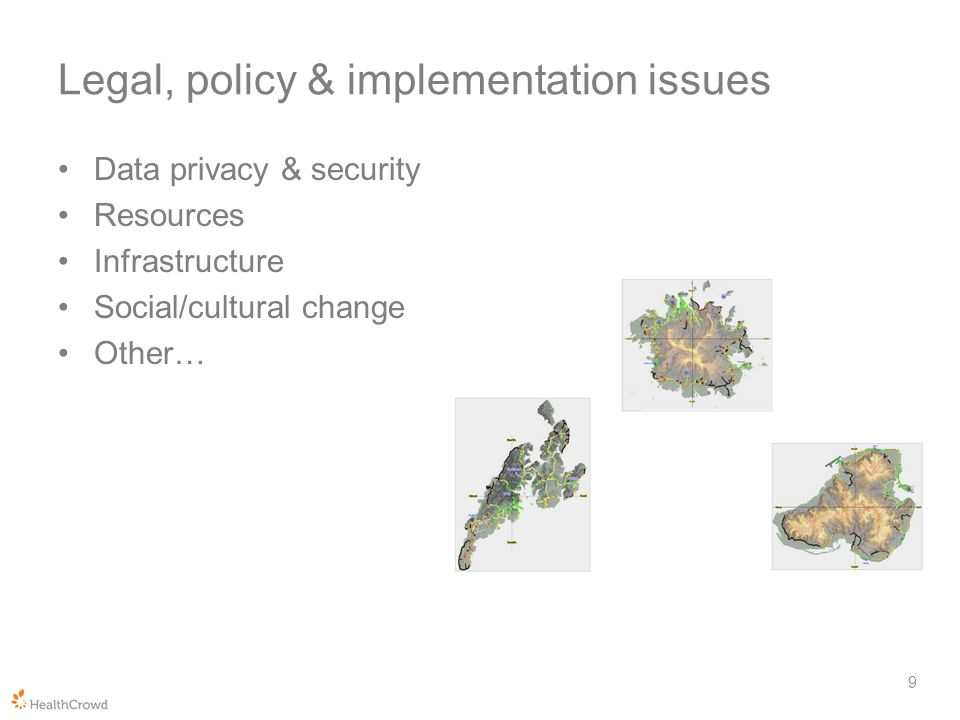 Legal, policy & implementation issues Data privacy & security Resources Infrastructure Social/cultural change Other… 9
