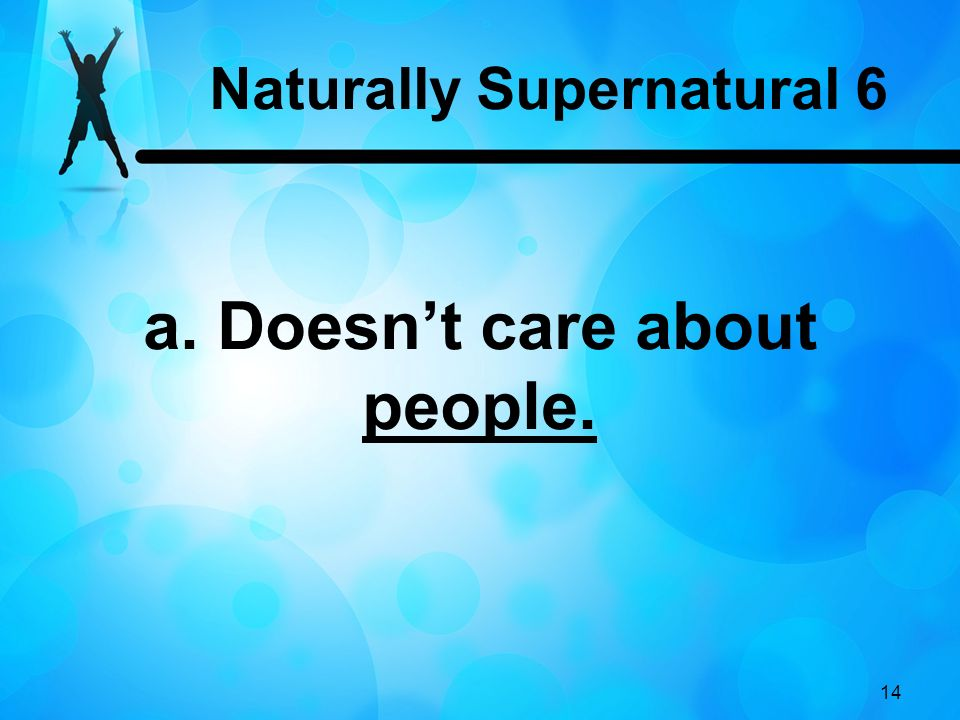 14 a. Doesnt care about people. Naturally Supernatural 6