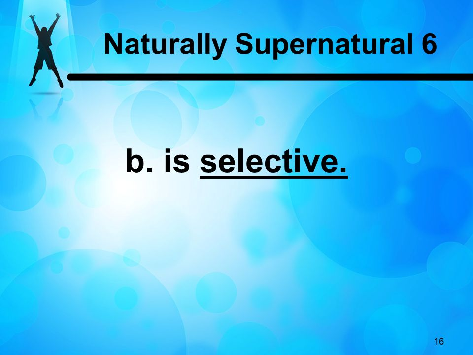 16 b. is selective. Naturally Supernatural 6