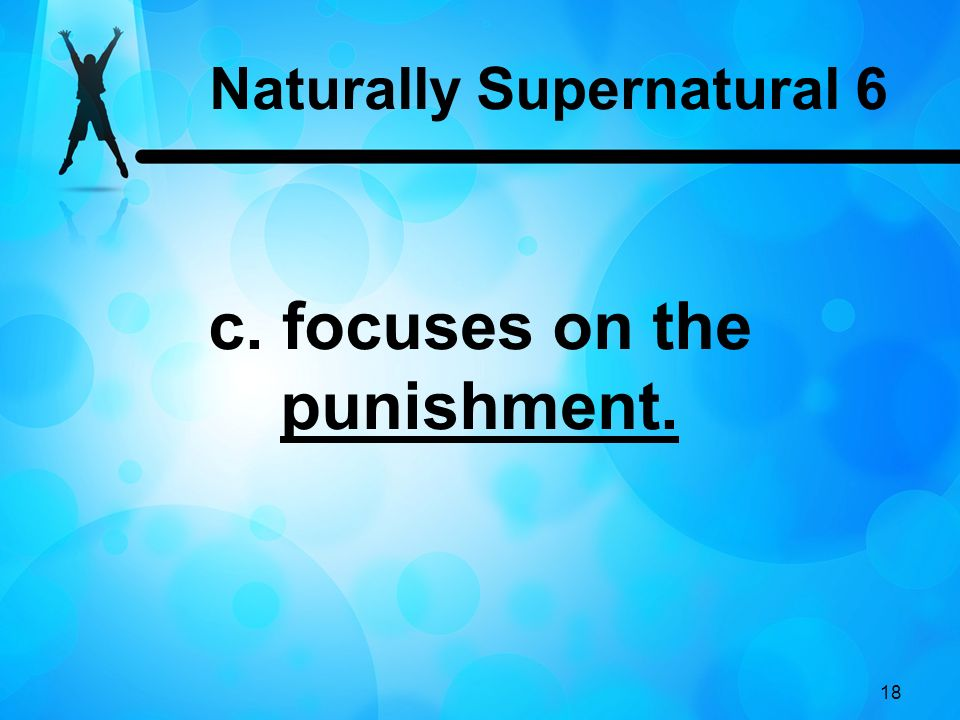 18 c. focuses on the punishment. Naturally Supernatural 6