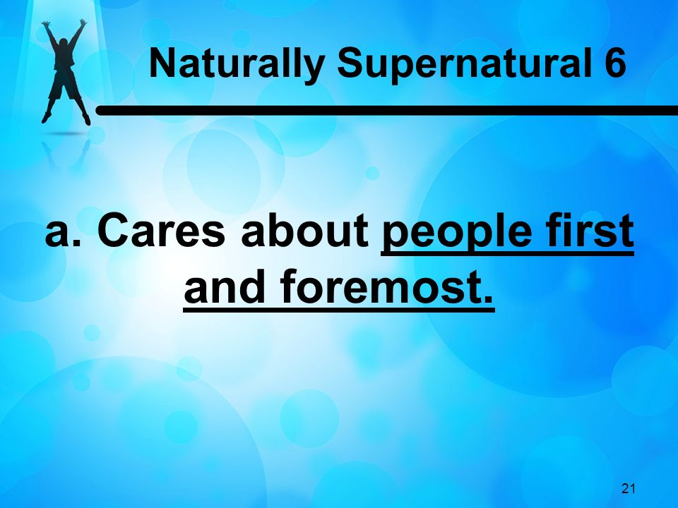 21 a. Cares about people first and foremost. Naturally Supernatural 6