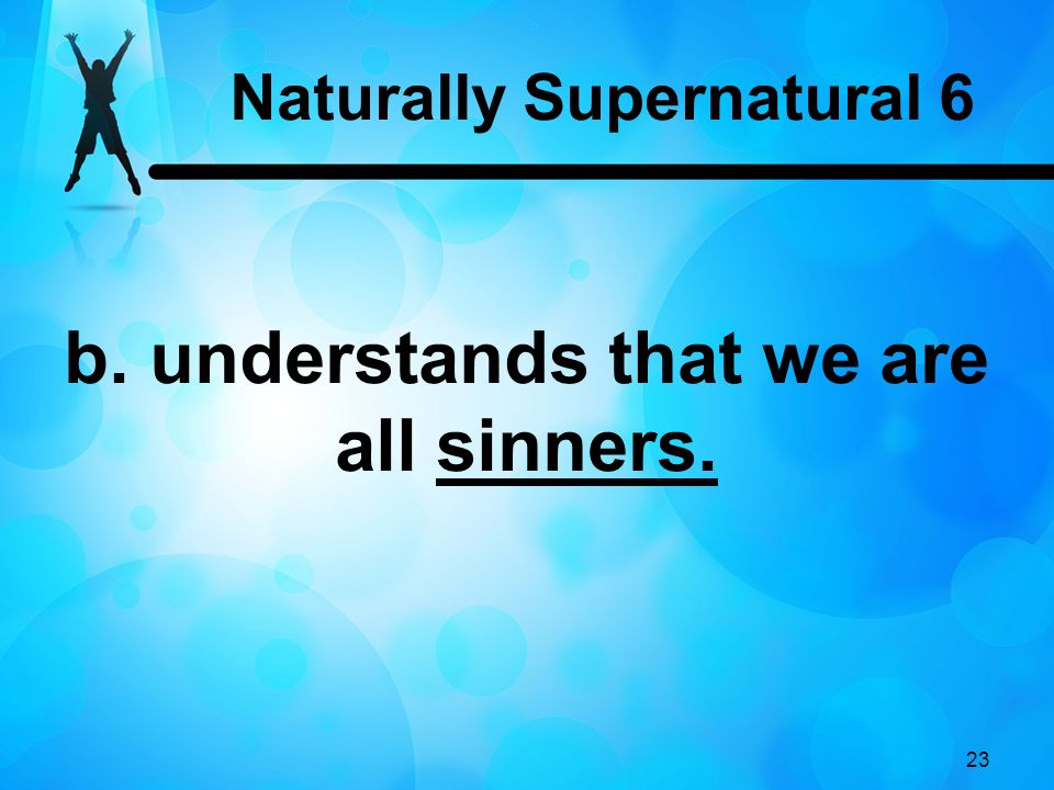 23 b. understands that we are all sinners. Naturally Supernatural 6