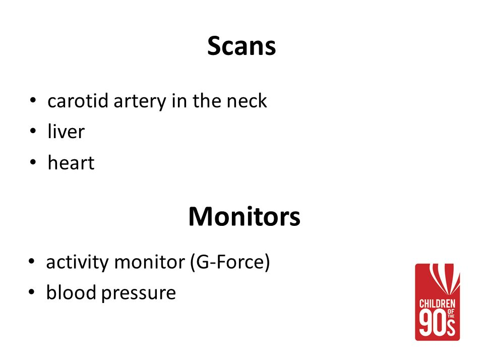 Scans carotid artery in the neck liver heart Monitors activity monitor (G-Force) blood pressure